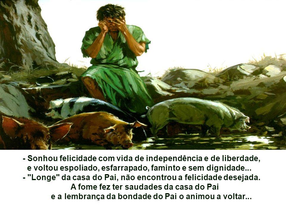 - Sonhou felicidade com vida de independência e de liberdade, e voltou espoliado, esfarrapado, faminto e sem dignidade...
