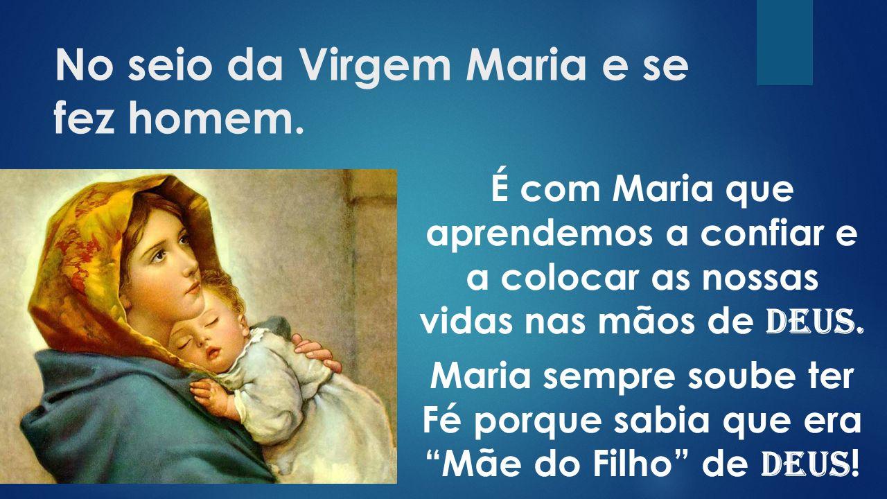 É com Maria que aprendemos a confiar e a colocar as nossas vidas nas mãos de Deus.