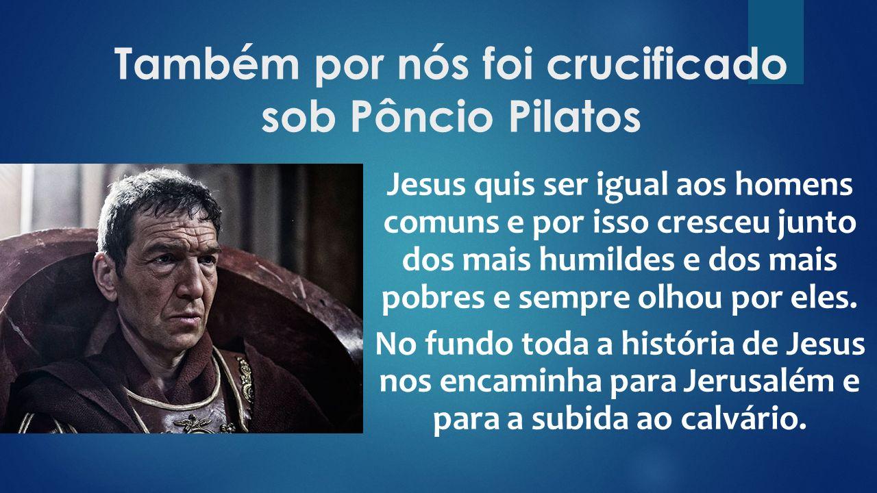 Jesus quis ser igual aos homens comuns e por isso cresceu junto dos mais humildes e dos mais pobres e sempre olhou por eles.