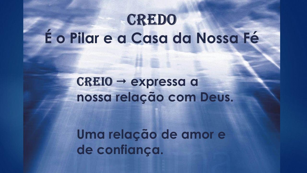 Credo É o Pilar e a Casa da Nossa Fé Creio  expressa a nossa relação com Deus.