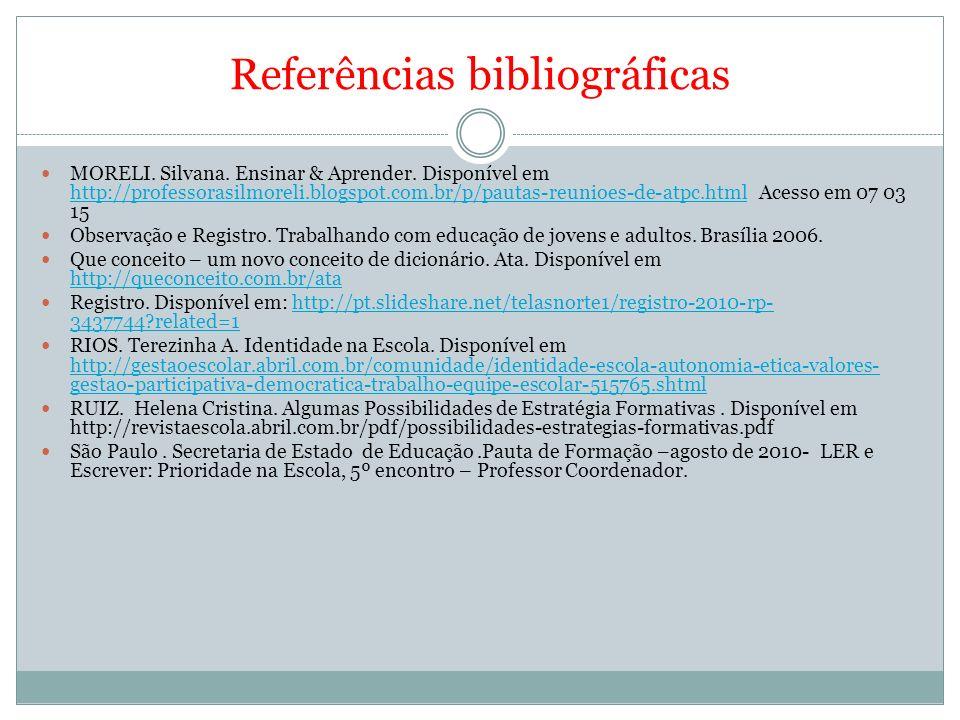 Referências bibliográficas MORELI. Silvana. Ensinar & Aprender. Disponível em http://professorasilmoreli.blogspot.com.br/p/pautas-reunioes-de-atpc.htm