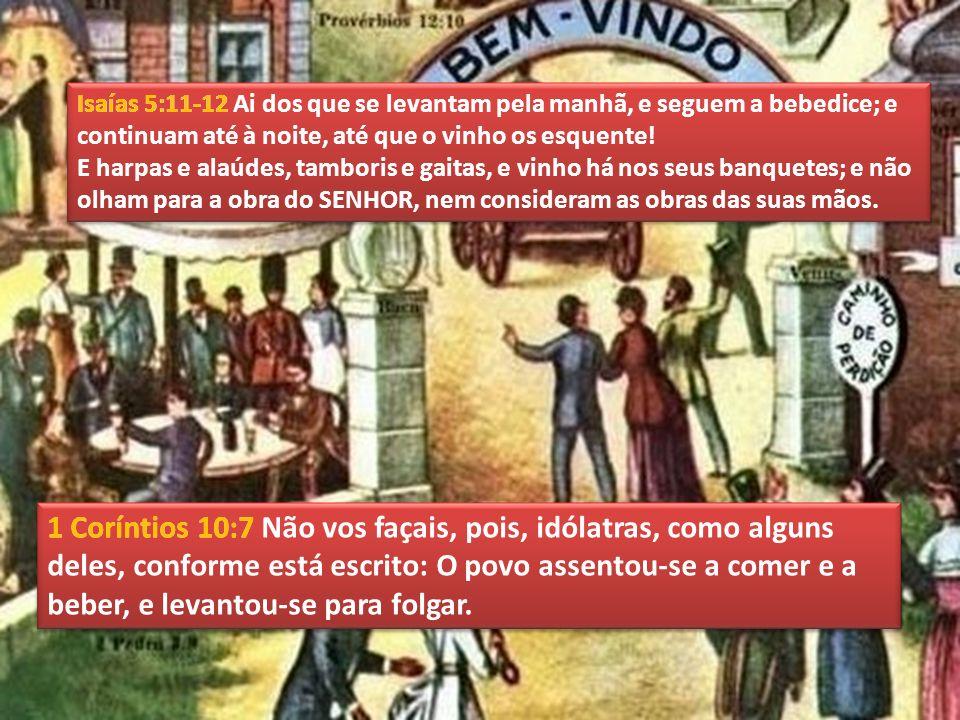 1 Coríntios 10:7 Não vos façais, pois, idólatras, como alguns deles, conforme está escrito: O povo assentou-se a comer e a beber, e levantou-se para folgar.