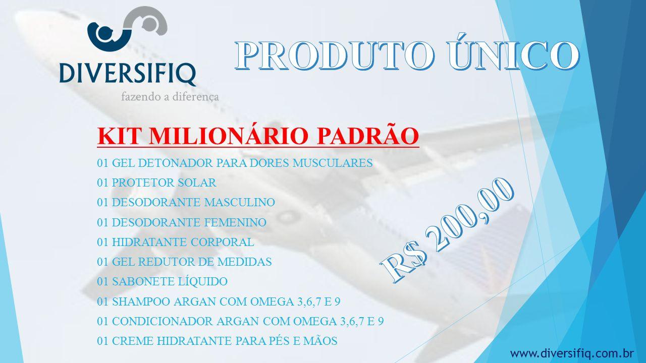 KIT MILIONÁRIO PADRÃO 01 GEL DETONADOR PARA DORES MUSCULARES 01 PROTETOR SOLAR 01 DESODORANTE MASCULINO 01 DESODORANTE FEMENINO 01 HIDRATANTE CORPORAL 01 GEL REDUTOR DE MEDIDAS 01 SABONETE LÍQUIDO 01 SHAMPOO ARGAN COM OMEGA 3,6,7 E 9 01 CONDICIONADOR ARGAN COM OMEGA 3,6,7 E 9 01 CREME HIDRATANTE PARA PÉS E MÃOS www.diversifiq.com.br