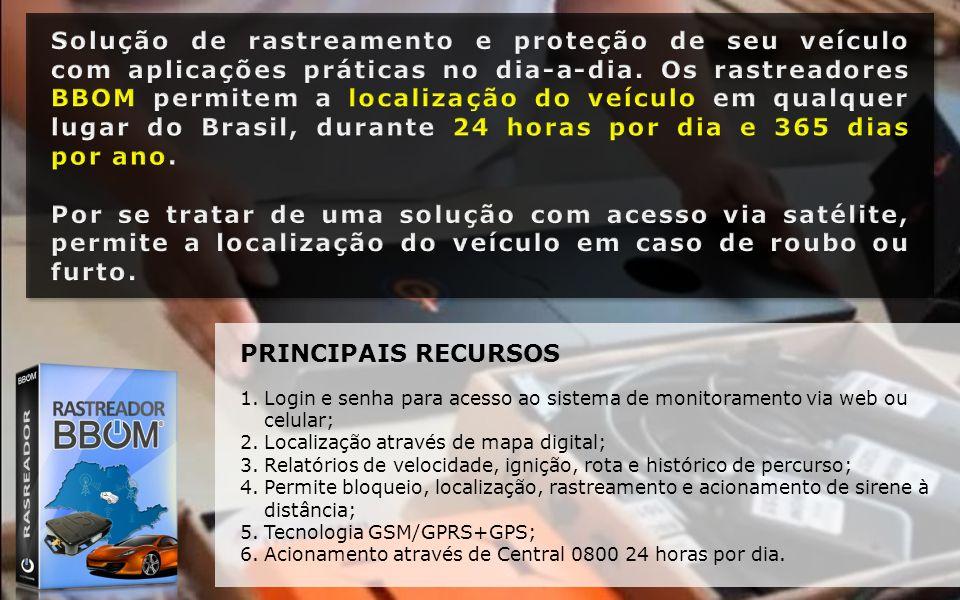 PRINCIPAIS RECURSOS 1.Login e senha para acesso ao sistema de monitoramento via web ou celular; 2.Localização através de mapa digital; 3.Relatórios de velocidade, ignição, rota e histórico de percurso; 4.Permite bloqueio, localização, rastreamento e acionamento de sirene à distância; 5.Tecnologia GSM/GPRS+GPS; 6.Acionamento através de Central 0800 24 horas por dia.