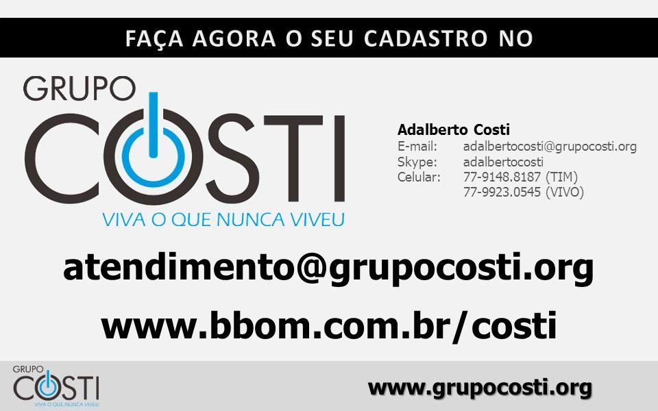 www.grupocosti.org Adalberto Costi E-mail: adalbertocosti@grupocosti.org Skype: adalbertocosti Celular: 77-9148.8187 (TIM) 77-9923.0545 (VIVO) atendimento@grupocosti.org www.bbom.com.br/costi