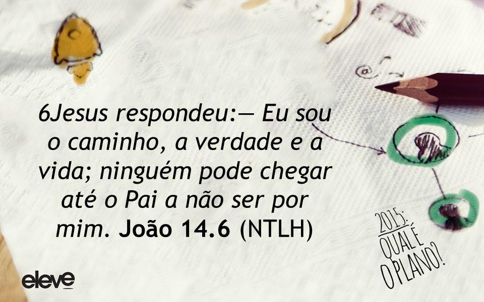 6Jesus respondeu:— Eu sou o caminho, a verdade e a vida; ninguém pode chegar até o Pai a não ser por mim.