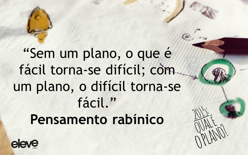 Sem um plano, o que é fácil torna-se difícil; com um plano, o difícil torna-se fácil. Pensamento rabínico