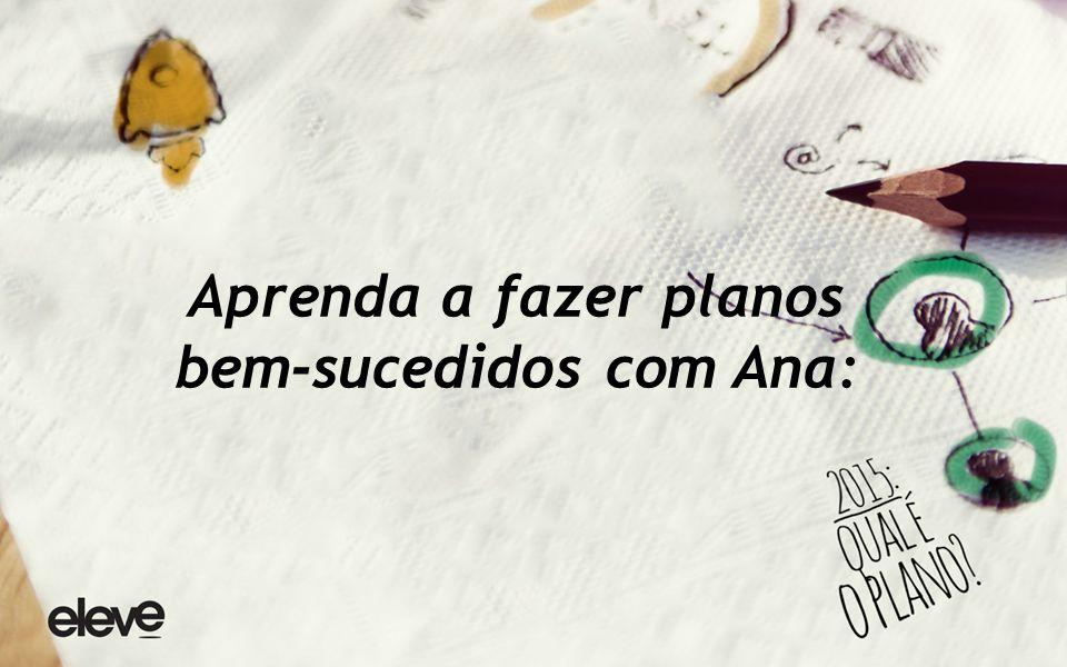 Aprenda a fazer planos bem-sucedidos com Ana: