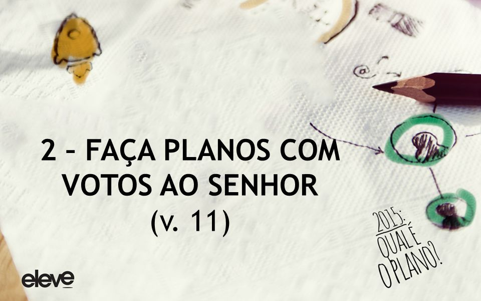 2 – FAÇA PLANOS COM VOTOS AO SENHOR (v. 11)