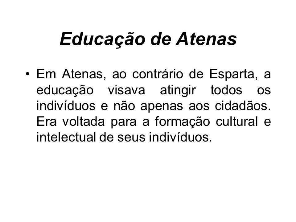 Educação de Atenas Em Atenas, ao contrário de Esparta, a educação visava atingir todos os indivíduos e não apenas aos cidadãos.