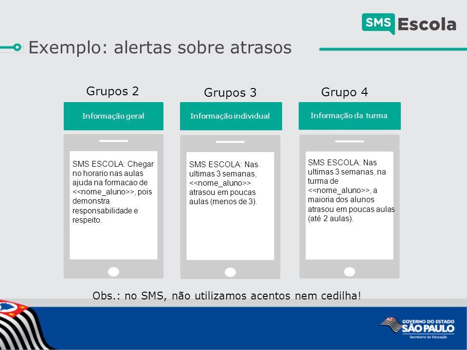 Exemplo: alertas sobre atrasos SMS ESCOLA: Chegar no horario nas aulas ajuda na formacao de >, pois demonstra responsabilidade e respeito.