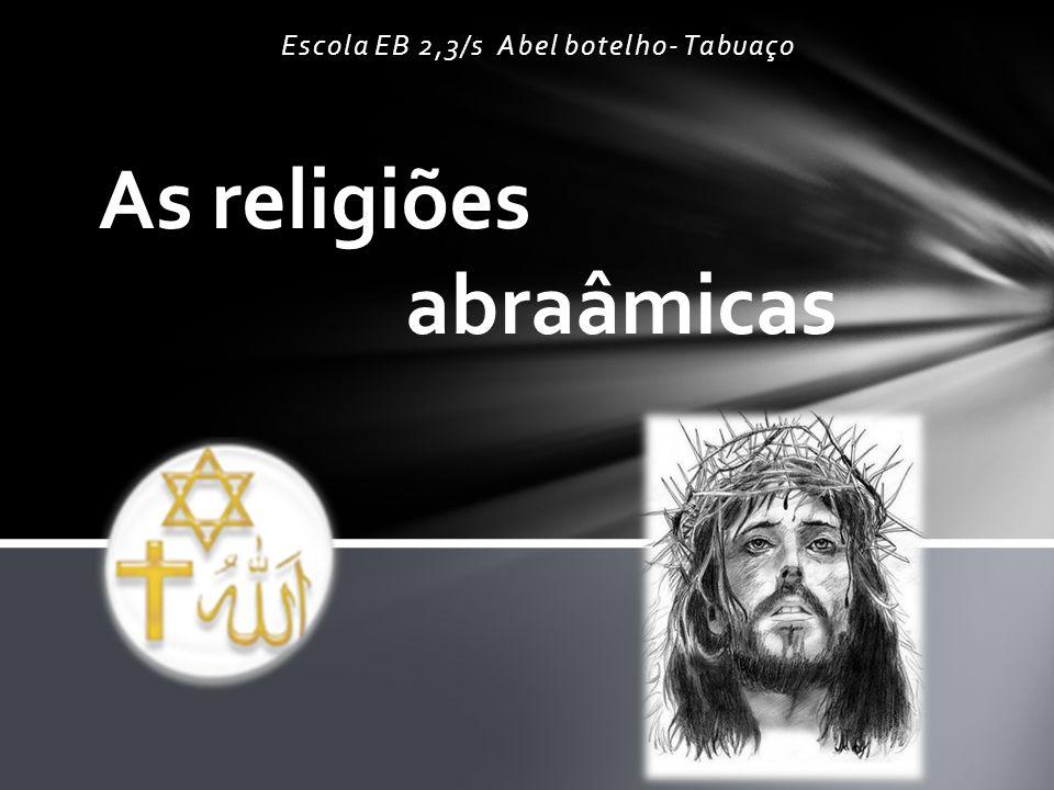 Escola EB 2,3/s Abel botelho- Tabuaço As religiões abraâmicas