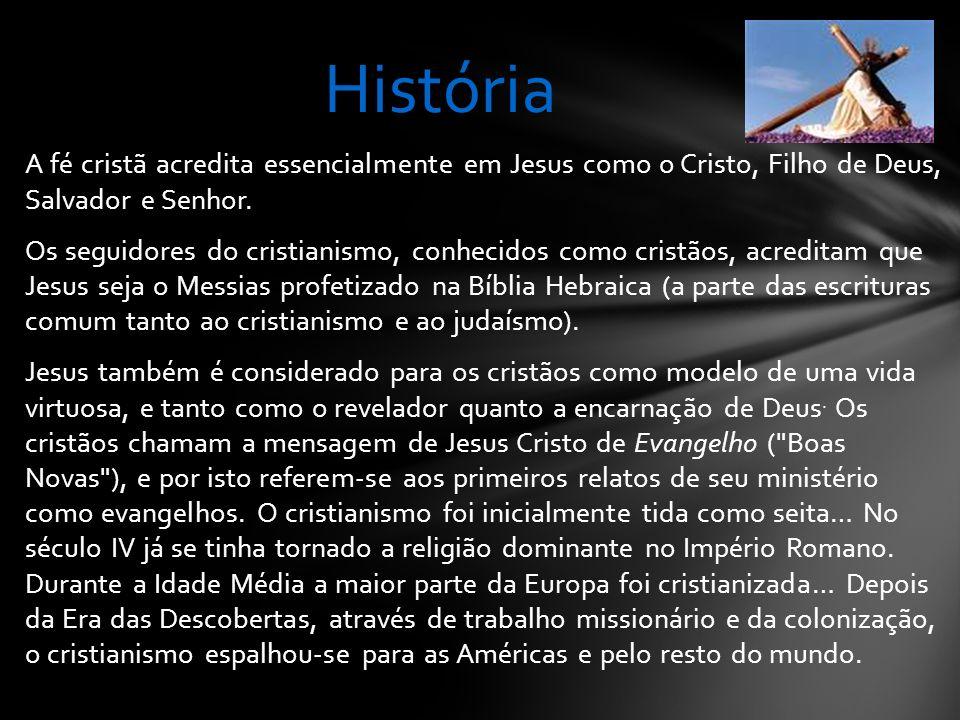 A fé cristã acredita essencialmente em Jesus como o Cristo, Filho de Deus, Salvador e Senhor.