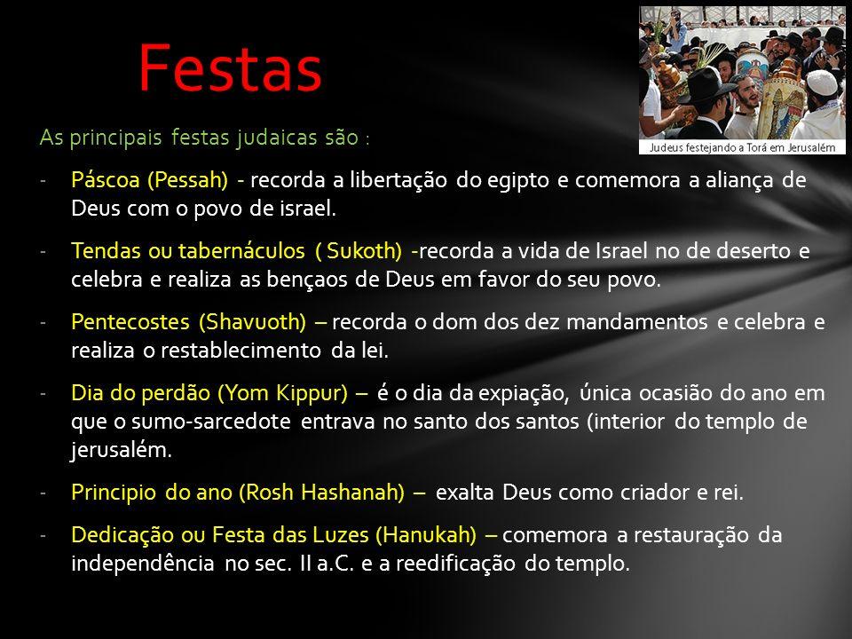 As principais festas judaicas são : -Páscoa (Pessah) - recorda a libertação do egipto e comemora a aliança de Deus com o povo de israel.