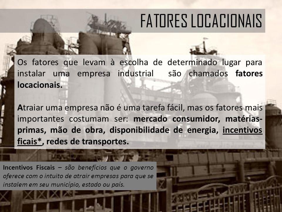 FATORES LOCACIONAIS Os fatores que levam à escolha de determinado lugar para instalar uma empresa industrial são chamados fatores locacionais.