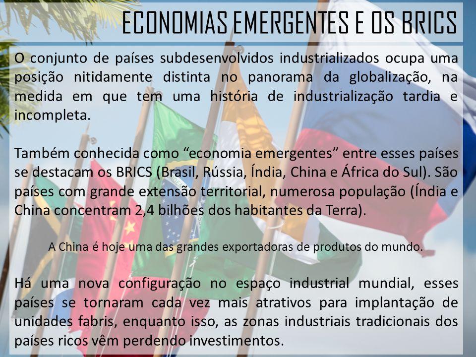 ECONOMIAS EMERGENTES E OS BRICS O conjunto de países subdesenvolvidos industrializados ocupa uma posição nitidamente distinta no panorama da globalização, na medida em que tem uma história de industrialização tardia e incompleta.
