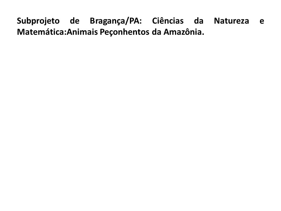 Subprojeto de Bragança/PA: Ciências da Natureza e Matemática:Animais Peçonhentos da Amazônia.
