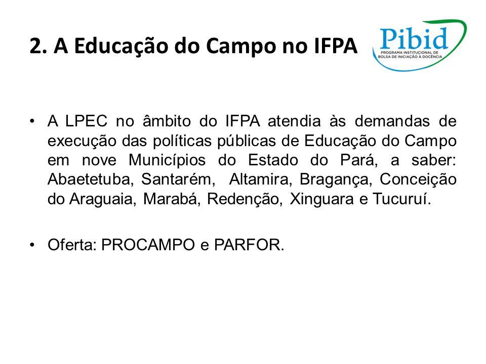 2. A Educação do Campo no IFPA A LPEC no âmbito do IFPA atendia às demandas de execução das políticas públicas de Educação do Campo em nove Municípios