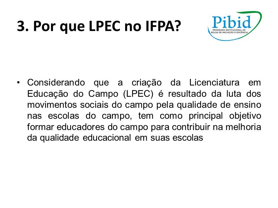 3. Por que LPEC no IFPA? Considerando que a criação da Licenciatura em Educação do Campo (LPEC) é resultado da luta dos movimentos sociais do campo pe