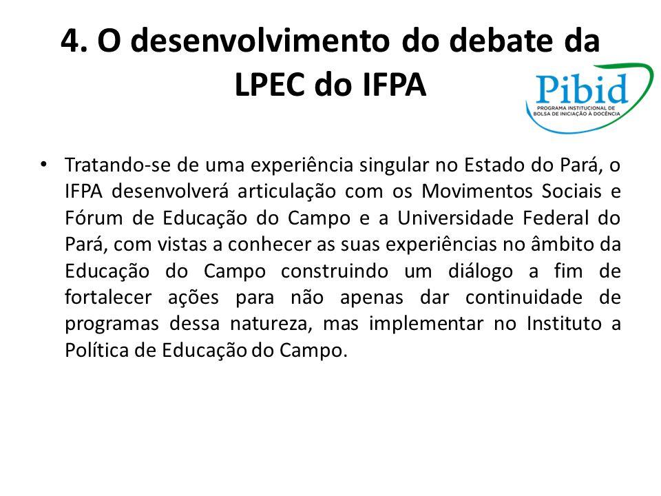4. O desenvolvimento do debate da LPEC do IFPA Tratando-se de uma experiência singular no Estado do Pará, o IFPA desenvolverá articulação com os Movim