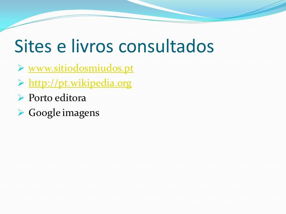 Sites e livros consultados  www.sitiodosmiudos.ptwww.sitiodosmiudos.pt  http://pt.wikipedia.orghttp://pt.wikipedia.org  Porto editora  Google imagens