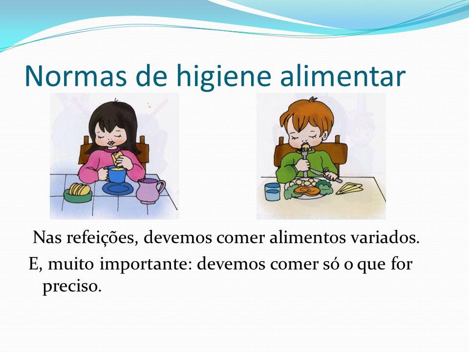 Normas de higiene alimentar Nas refeições, devemos comer alimentos variados.