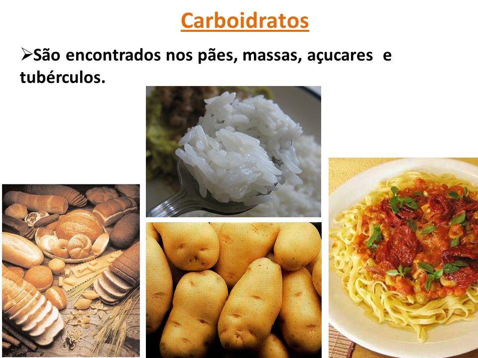 Carboidratos  São encontrados nos pães, massas, açucares e tubérculos.