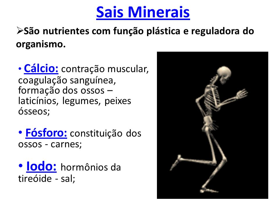 Sais Minerais  São nutrientes com função plástica e reguladora do organismo.