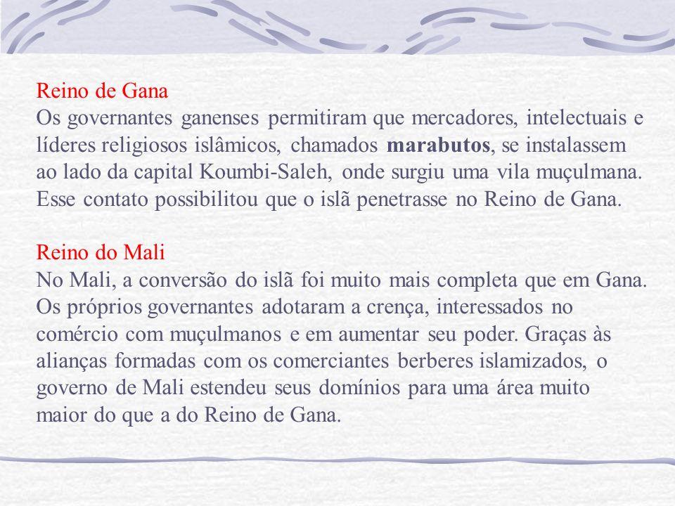 Reino de Gana Os governantes ganenses permitiram que mercadores, intelectuais e líderes religiosos islâmicos, chamados marabutos, se instalassem ao lado da capital Koumbi-Saleh, onde surgiu uma vila muçulmana.