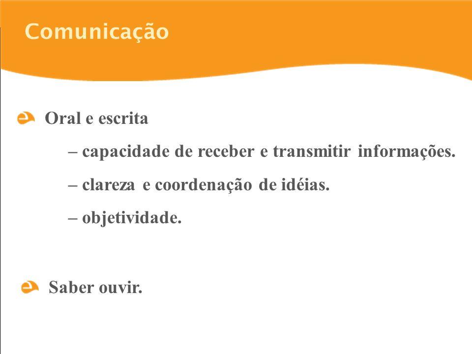 Comunicação Oral e escrita – capacidade de receber e transmitir informações.