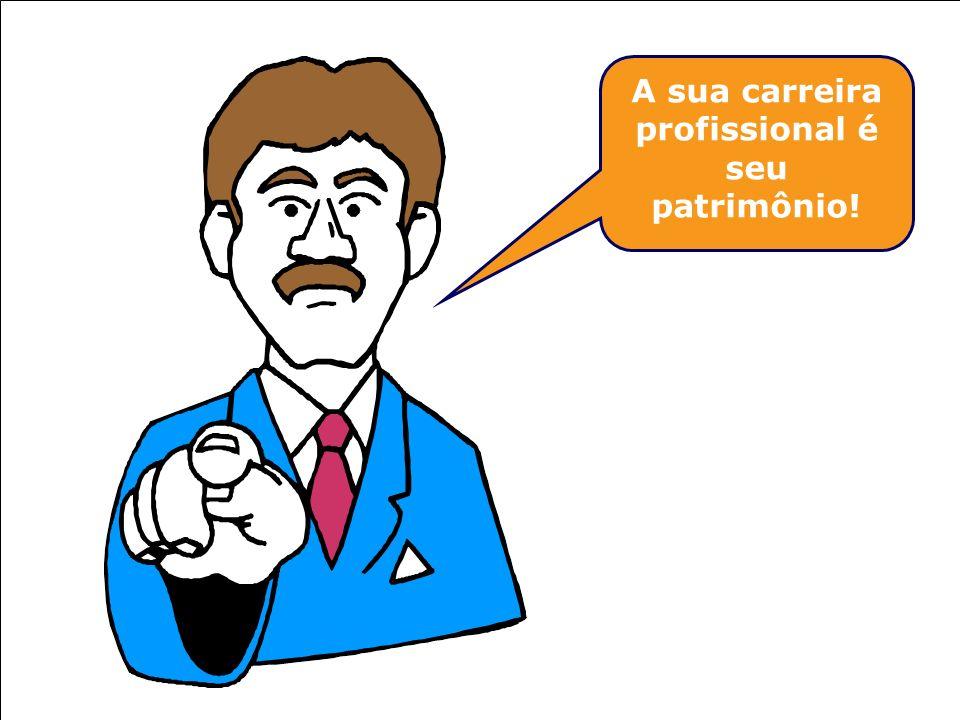 A sua carreira profissional é seu patrimônio!