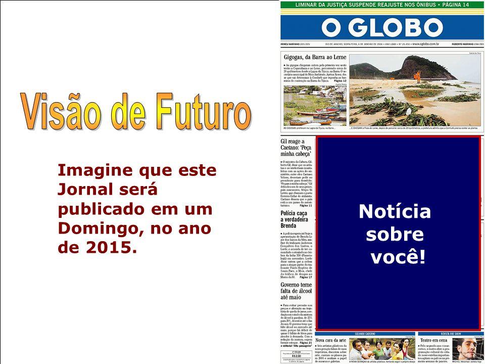 Notícia sobre você! Imagine que este Jornal será publicado em um Domingo, no ano de 2015.