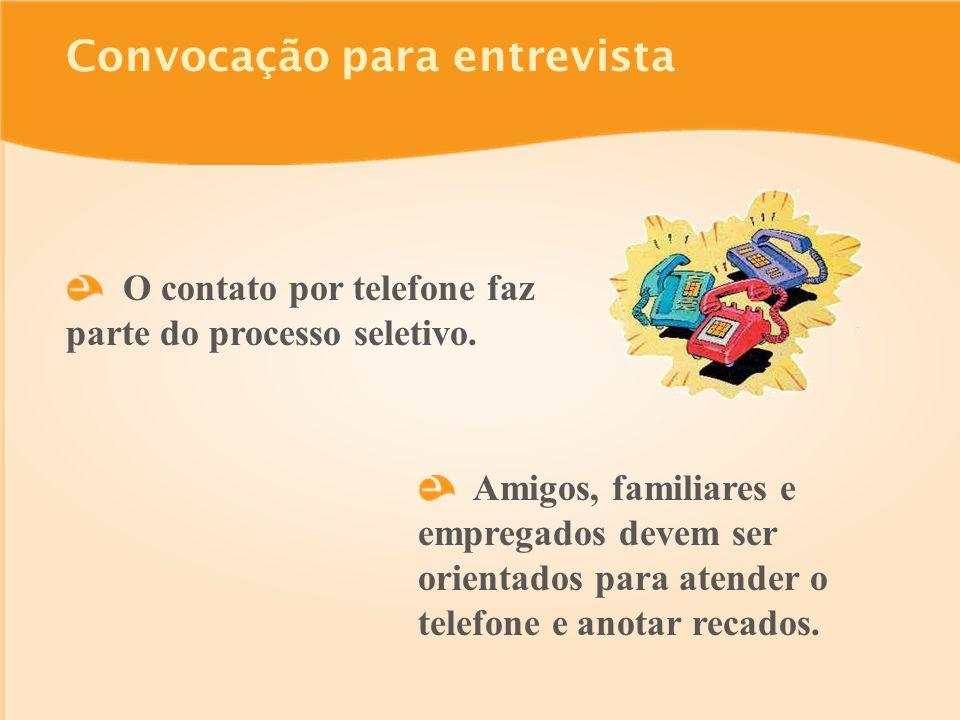 Convocação para entrevista O contato por telefone faz parte do processo seletivo.