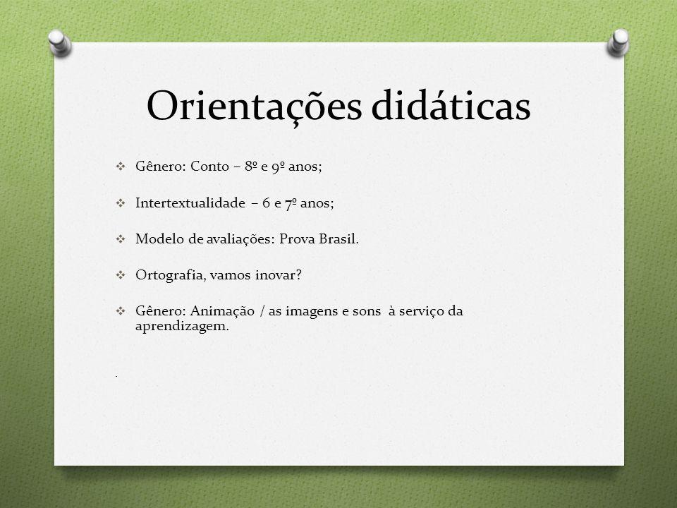 Orientações didáticas  Gênero: Conto – 8º e 9º anos;  Intertextualidade – 6 e 7º anos;  Modelo de avaliações: Prova Brasil.  Ortografia, vamos ino