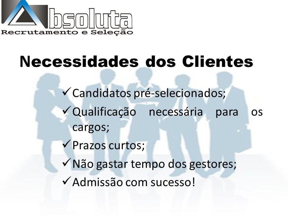N ecessidades dos Clientes Candidatos pré-selecionados; Qualificação necessária para os cargos; Prazos curtos; Não gastar tempo dos gestores; Admissão com sucesso!