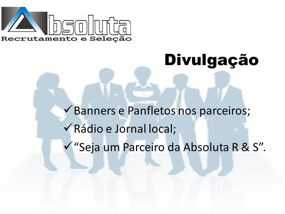 Divulgação Banners e Panfletos nos parceiros; Rádio e Jornal local; Seja um Parceiro da Absoluta R & S .
