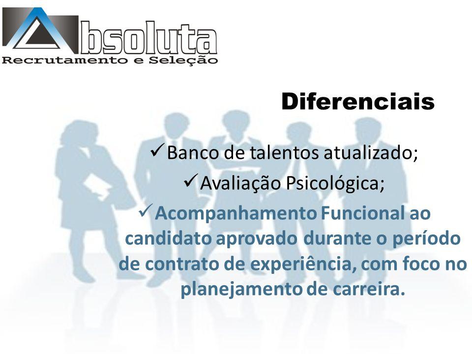 Diferenciais Banco de talentos atualizado; Avaliação Psicológica; Acompanhamento Funcional ao candidato aprovado durante o período de contrato de experiência, com foco no planejamento de carreira.