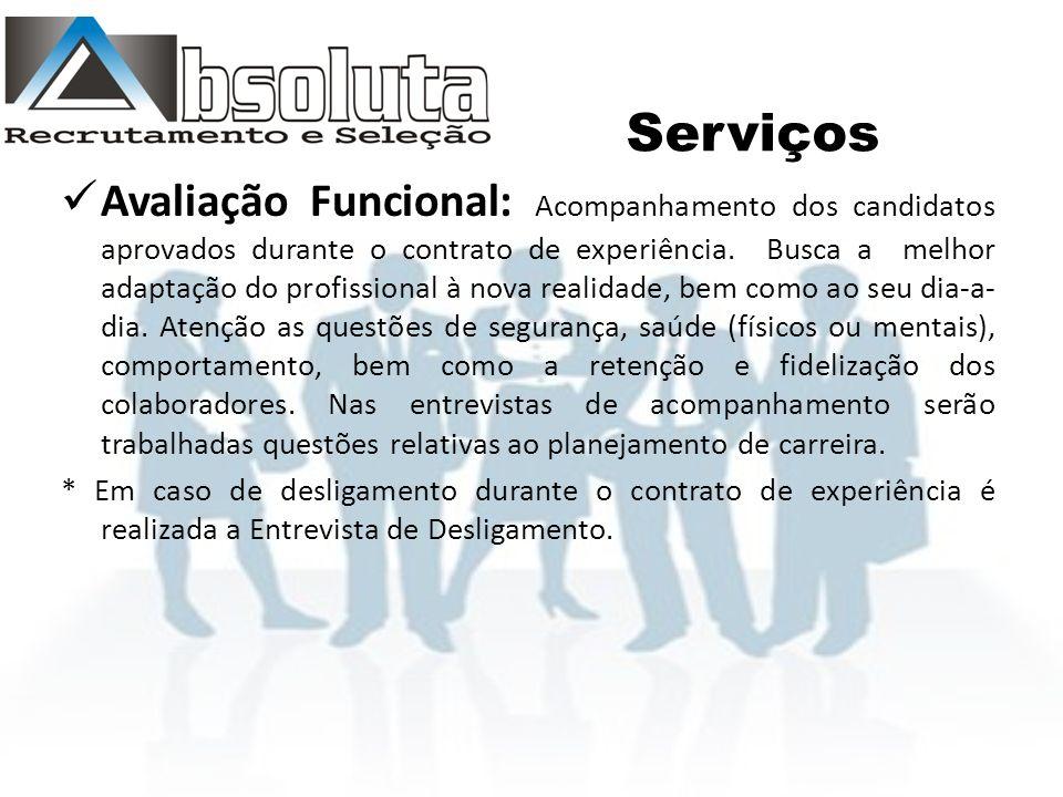 Serviços Avaliação Funcional: Acompanhamento dos candidatos aprovados durante o contrato de experiência.