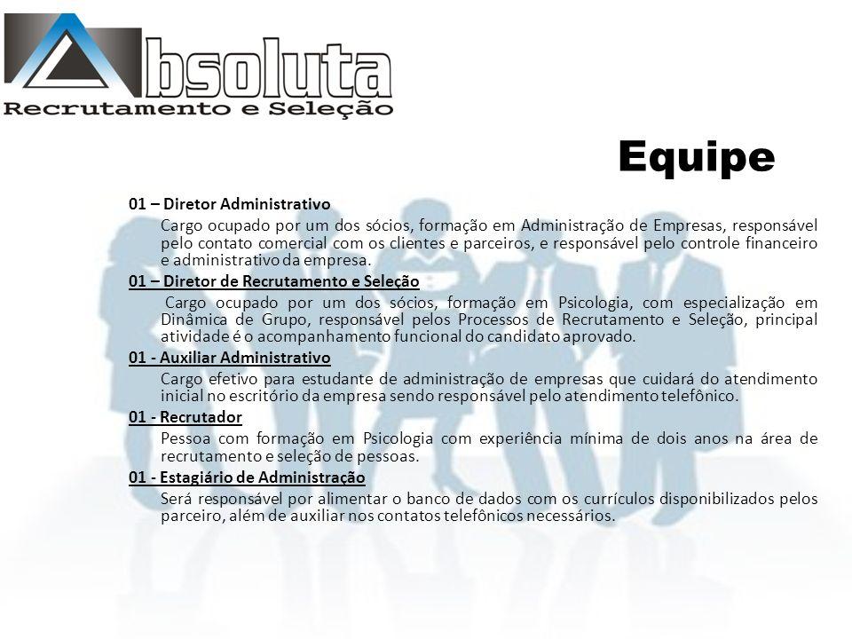 Equipe 01 – Diretor Administrativo Cargo ocupado por um dos sócios, formação em Administração de Empresas, responsável pelo contato comercial com os clientes e parceiros, e responsável pelo controle financeiro e administrativo da empresa.