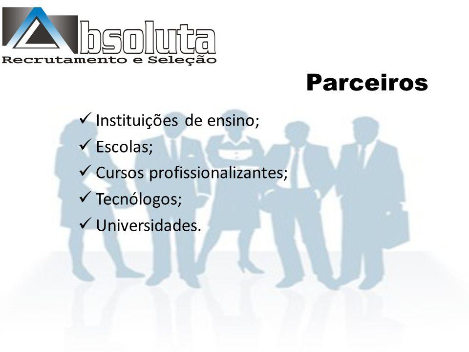 Parceiros Instituições de ensino; Escolas; Cursos profissionalizantes; Tecnólogos; Universidades.