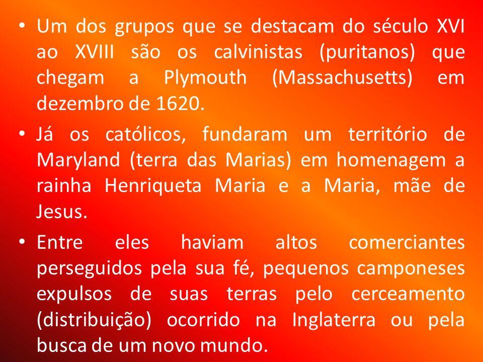 Um dos grupos que se destacam do século XVI ao XVIII são os calvinistas (puritanos) que chegam a Plymouth (Massachusetts) em dezembro de 1620.