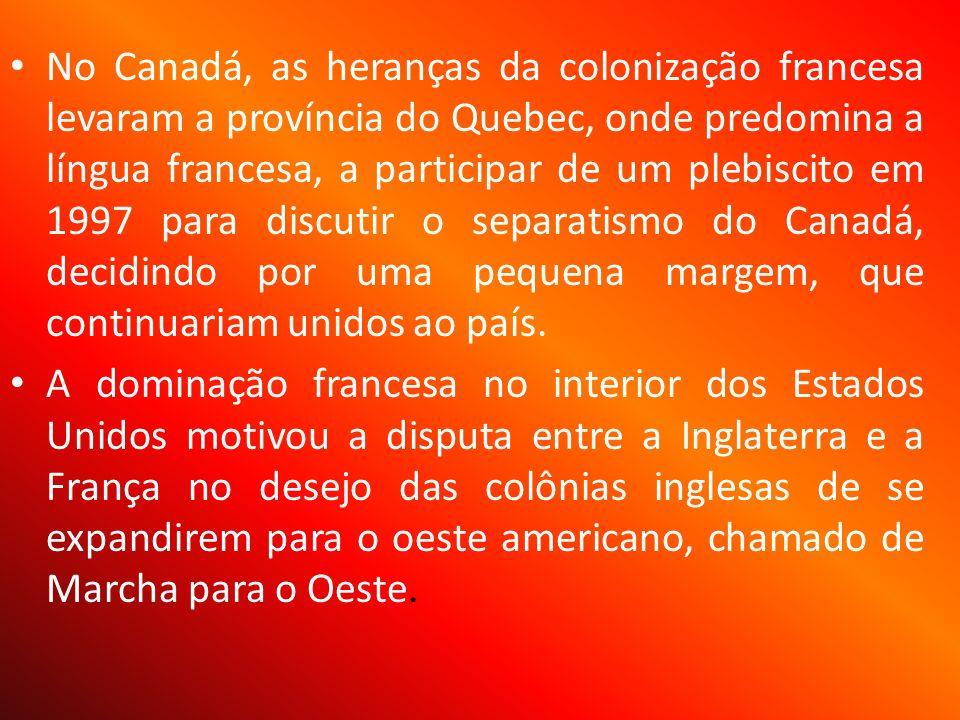 No Canadá, as heranças da colonização francesa levaram a província do Quebec, onde predomina a língua francesa, a participar de um plebiscito em 1997 para discutir o separatismo do Canadá, decidindo por uma pequena margem, que continuariam unidos ao país.