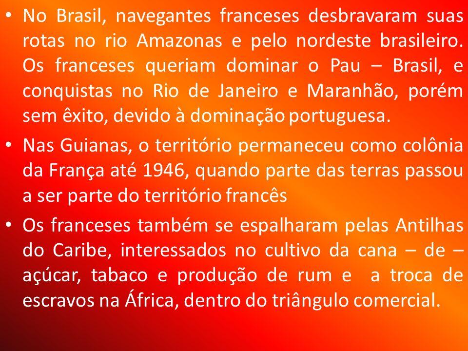 No Brasil, navegantes franceses desbravaram suas rotas no rio Amazonas e pelo nordeste brasileiro.