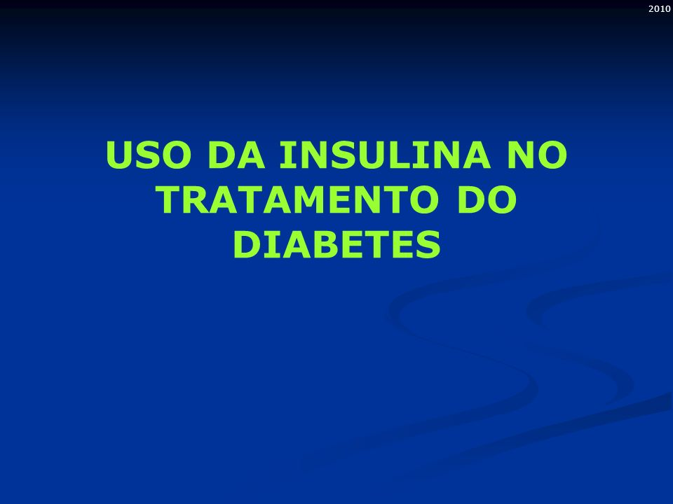 2010 USO DA INSULINA NO TRATAMENTO DO DIABETES