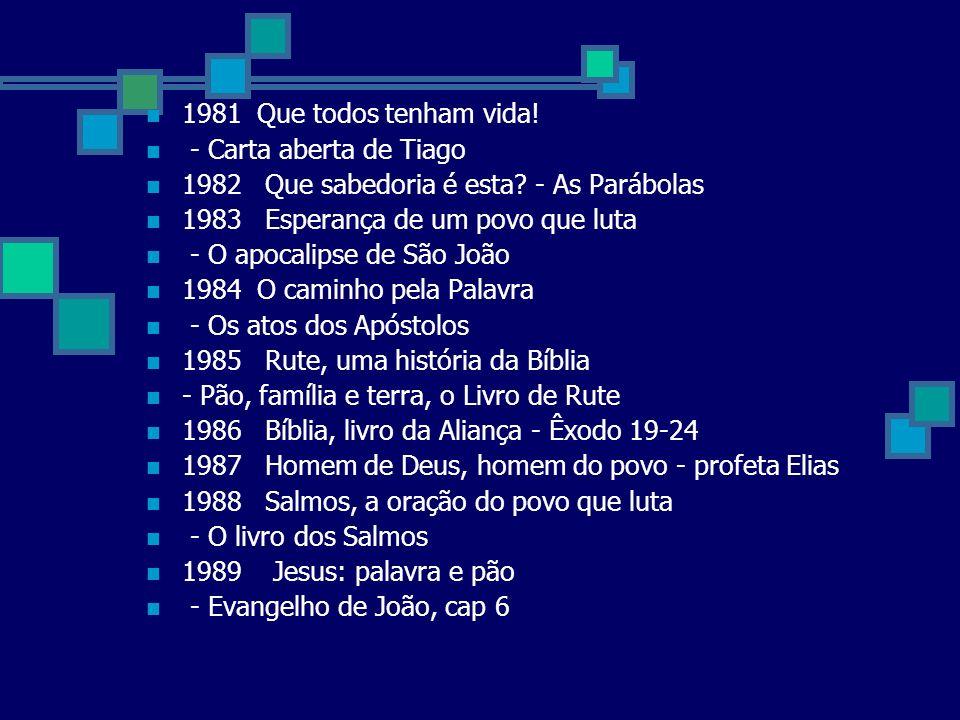 1981 Que todos tenham vida. - Carta aberta de Tiago 1982 Que sabedoria é esta.