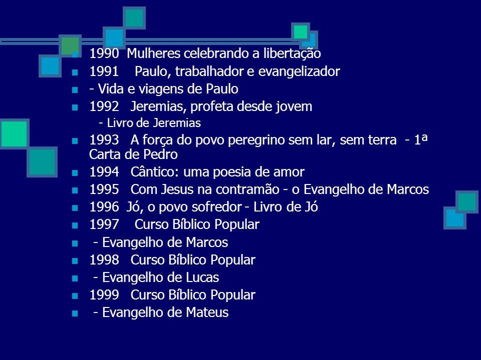 2000 Curso Bíblico Evangelho segundo João: luz para as Comunidades 2001 Curso Bíblico Atos dos Apóstolos, capítulos de 1 a 15 2002 Curso Bíblico Atos dos Apóstolos, capítulos 16 a 28 2003 Curso Bíblico Popular - Cartas de Pedro 2004 Curso Bíblico Popular - Oséias e Mateus 2005 Curso Bíblico Popular - Uma releitura do II e III Isaías, a partir de Jesus 2006 Come teu pão com alegria - Eclesiastes 2007 Deus viu tudo o que tinha feito: e era muito bom – Gênesis 2008 A Caridade sustenta a Comunidade - Primeira Carta aos Coríntios 2009 A alegria de servir no amor e na gratuidade - Carta aos Filipenses