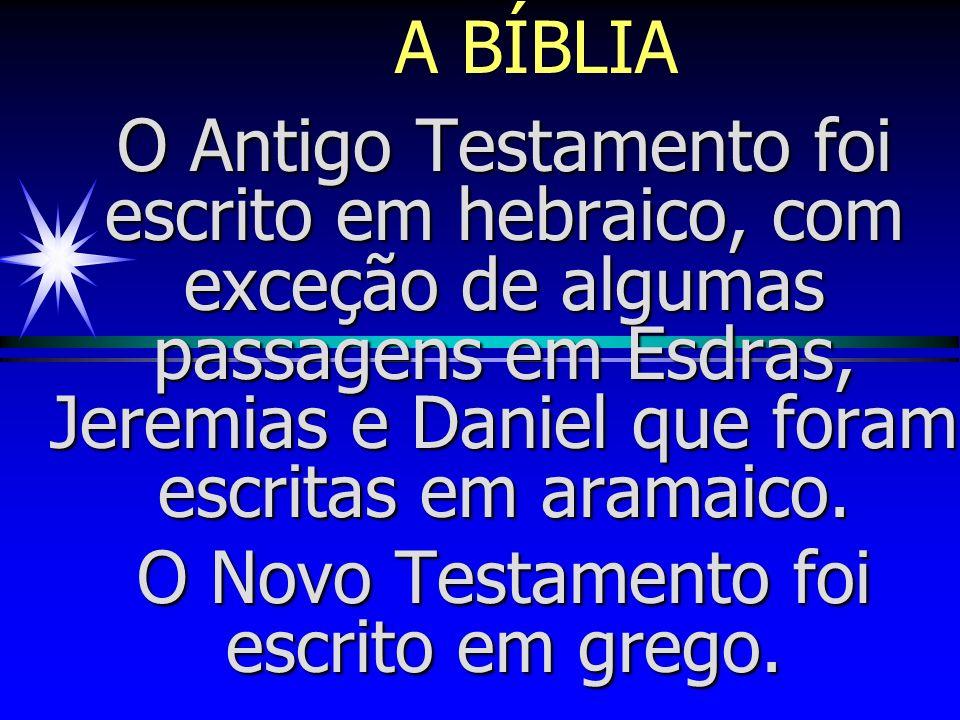 A BÍBLIA A Bíblia foi escrita num período que abrangeu mais de 1600 anos e é uma obra de 40 autores.