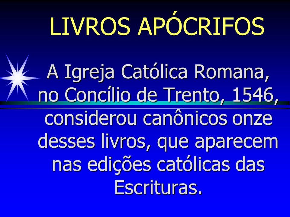 LIVROS APÓCRIFOS O vocábulo apócrifo significa escondido ou secreto, e se aplica a uma série de livros surgidos no período entre o Antigo e o Novo Testamento.