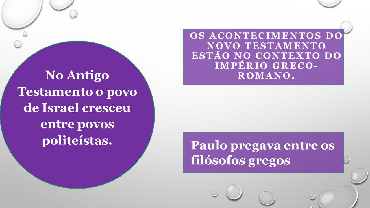 OS ACONTECIMENTOS DO NOVO TESTAMENTO ESTÃO NO CONTEXTO DO IMPÉRIO GRECO- ROMANO.