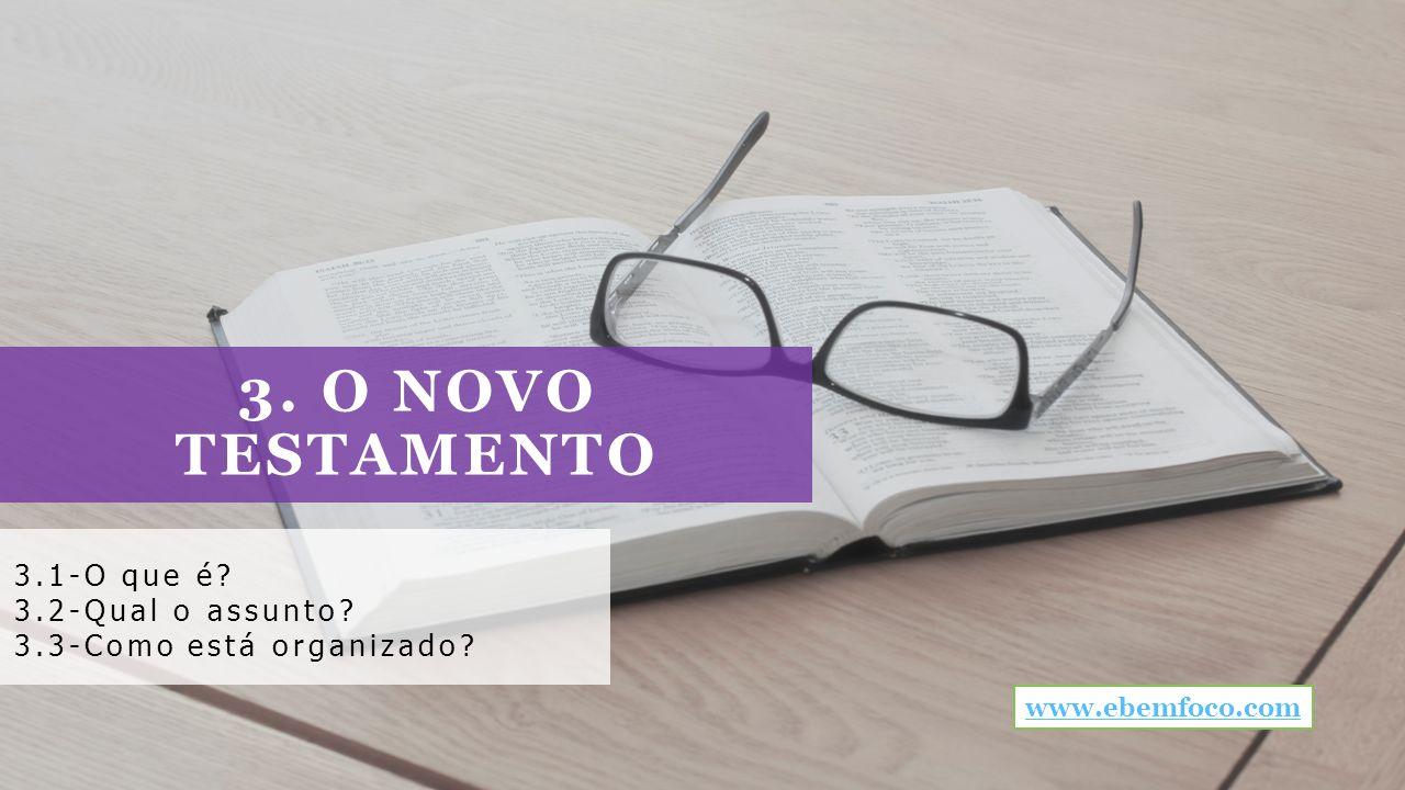3. O NOVO TESTAMENTO 3.1-O que é? 3.2-Qual o assunto? 3.3-Como está organizado? www.ebemfoco.com